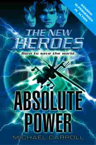 Absolute Power (The New Heroes, Book 3) by Michael Carroll