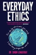 Everyday Ethics by Dr. Simon Longstaff