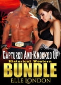 Captured And Knocked Up: Historical Western Bundle 30c27240-be1b-47b4-a5b0-e331ccb4d736