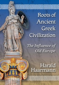 Roots of Ancient Greek Civilization: The Influence of Old Europe
