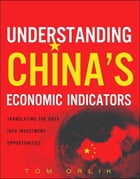 Understanding China's Economic Indicators: Translating the Data into Investment Opportunities (paperback) by Thomas Orlik