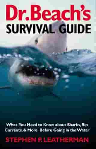 Dr. Beach's Survival Guide: What You Need to Know About Sharks, Rip Currents, & More Before Going in the Water by Professor Stephen P. Leatherman