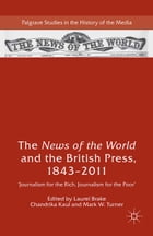The News of the World and the British Press, 1843-2011: 'Journalism for the Rich, Journalism for…