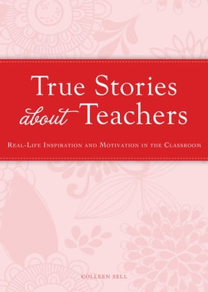 True Stories about Teachers Real-life inspiration and motivation in the classroom