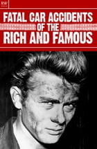 Fatal Car Accidents of the Rich and Famous by Jennifer Davies