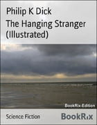 The Hanging Stranger (Illustrated) by Philip K. Dick