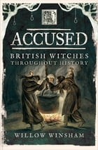 Accused: British Witches throughout History by Willow Winsham