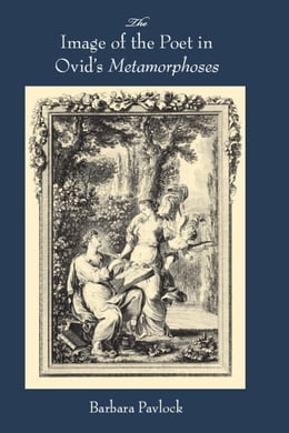 Book The Image of the Poet in Ovid's Metamorphoses by Pavlock, Barbara