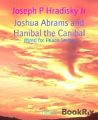 Joshua Abrams and Hanibal the Canibal: Wired for Peace Series by Joseph P Hradisky Jr