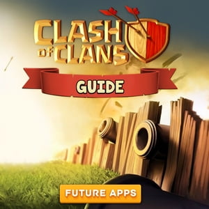 Clash of Clans: Tips and Strategy Guide by Future Apps