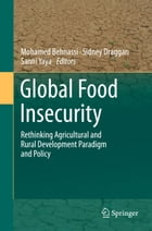 Global Food Insecurity: Rethinking Agricultural and Rural Development Paradigm and Policy by Mohamed Behnassi