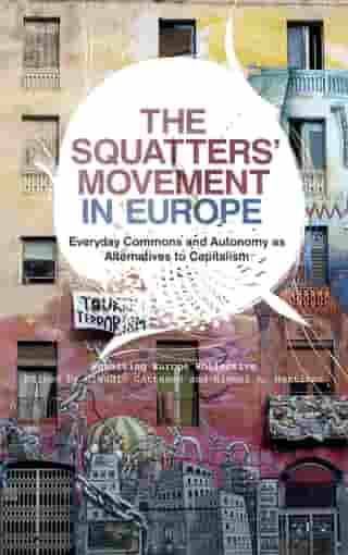 The Squatters' Movement in Europe: Commons and Autonomy as Alternatives to Capitalism