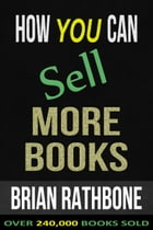 How You Can Sell More Books: Proven Audience Building Strategies by Brian Rathbone