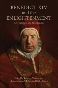 Benedict XIV and the Enlightenment: Art, Science, and Spirituality