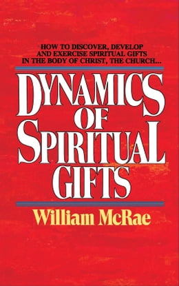 Book The Dynamics of Spiritual Gifts by William J. McRae