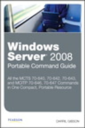 Windows Server 2008 Portable Command Guide MCTS 70-640,  70-642,  70-643,  and MCITP 70-646,  70-647