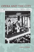 Opera and the City: The Politics of Culture in Beijing, 1770-1900 by Andrea Goldman