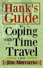 Hank's Guide to Coping with Time Travel by Jim Mercurio