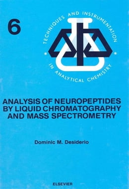 Book Analysis of Neuropeptides by Liquid Chromatography and Mass Spectrometry by Desiderio, D.M.