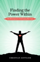 Finding the Power Within: The Blessings of a Challenging Marriage by Christian Gottlieb