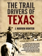 The Trail Drivers of Texas: Interesting Sketches of Early Cowboys by J. Marvin Hunter