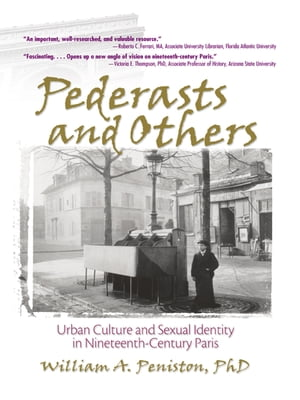 Pederasts and Others Urban Culture and Sexual Identity in Nineteenth-Century Paris