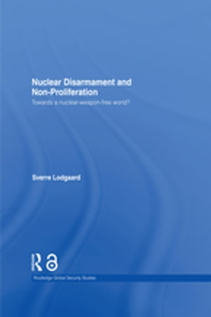 Nuclear Disarmament and Non-Proliferation Towards a Nuclear-Weapon-Free World?