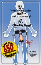 Q: What Do You Call A Blank With A Vasectomy? by M. Fritz Friedman