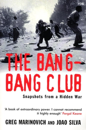 The Bang-Bang Club Snapshots from a Hidden War