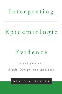 Interpreting Epidemiologic Evidence: Strategies for Study Design & Analysis