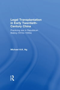 Legal Transplantation in Early Twentieth-Century China: Practicing Law in Republican Beijing (1910s…