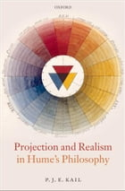 Projection and Realism in Hume's Philosophy by P. J. E. Kail