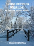 Bridge Between Worlds; My Life As A Psychic Medium 61fc7010-75c9-4fa8-8898-874d39123cdd
