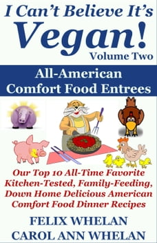 I Can't Believe It's Vegan! Volume 2: All American Comfort Food Entrees: Our Top 10 All-Time…
