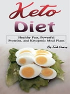 Keto Diet: Healthy Fats, Powerful Proteins, and Ketogenic Meal Plans by Trish Camry