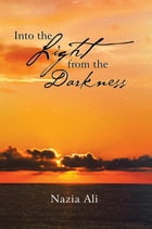 Into the Light from the Darkness by Nazia Ali