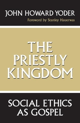 Book The Priestly Kingdom: Social Ethics as Gospel by Yoder, John Howard