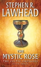 The Mystic Rose: The Celtic Crusades: Book III by Stephen R. Lawhead