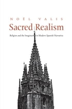Sacred Realism: Religion and the Imagination in Modern Spanish Narrative by Noel Valis