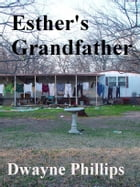 Esther's Grandfather by Dwayne Phillips