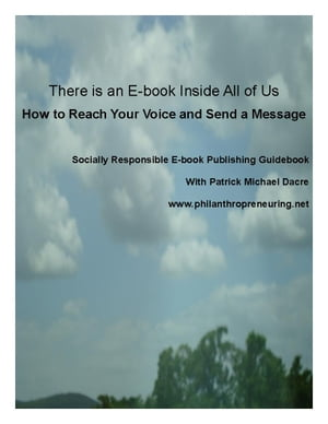 Socially Responsible E book Publishing & Niche Marketing: How to Start Giving While Making a Living by Patrick Dacre