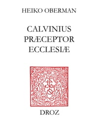 """Calvinus præceptor Ecclesiæ"" : papers of the International Congress on Calvin Research, Princeton…"