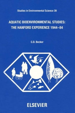 Book Aquatic Bioenvironmental Studies: The Hanford Experience: 1944-1984 by Becker, C.D.