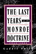 The Last Years of the Monroe Doctrine a63f8c47-e8aa-4e99-a5a4-6e6a28c51fc1