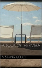 A Book of The Riviera by S. Baring Gould
