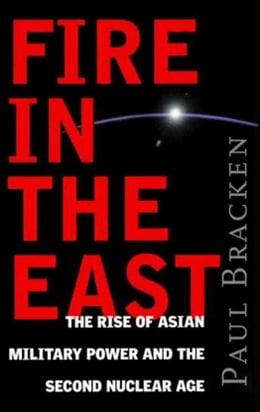 Book Fire In the East: The Rise of Asian Military Power and the Second Nuclear Age by Paul Bracken