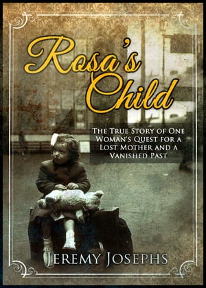Rosa's Child The True Story of one Woman's Quest for a Lost Mother and a Vanished Past