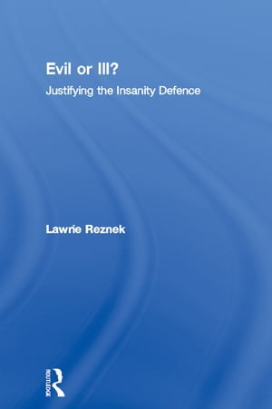Evil or Ill? Justifying the Insanity Defence