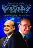Economic Thinkers: A Biographical Encyclopedia: A Biographical Encyclopedia by David A. Dieterle Ph.D.