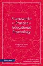 Frameworks for Practice in Educational Psychology, Second Edition: A Textbook for Trainees and…